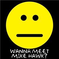 Wanna meet Mike Hawk?