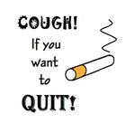 COUGH IF YOU WANT TO QUIT SMOKING
