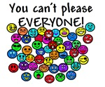 YOU CAN'T PLEASE EVERYONE!