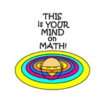 THIS IS YOUR MIND ON MATH!
