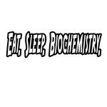 Eat. Sleep. Biochemistry.