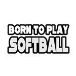 Born to Play Softball