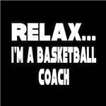 Relax...I'm A Basketball Coach