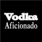 Vodka Aficionado