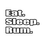 Eat. Sleep. Rum.