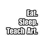 Eat. Sleep. Teach Art.