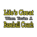 Life's Great...Baseball Coach