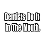 Dentists...In The Mouth