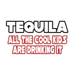 Tequila, All the Cool Kids...