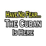 No Fear, Cuban is Here