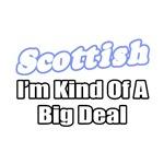 Scottish...Big Deal