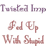 Twisted Imp Fed Up With Stupid
