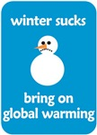 Winter Sucks - bring on global warming
