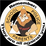 Remember: They are all against you.  School, Polic