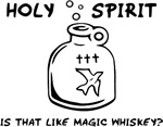 Holy Spirit - Is That Like Magic Whiskey?