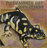 Salamanders Not Submarines