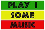'PLAY I SOME MUSIC' Reggae T-Shirts and Gifts