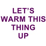 Lets Warm This Thing Up