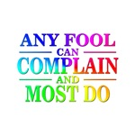 Sayings: Any Fool Can Complain