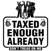 Taxes Taxes Taxes! Taxed Enough Already!