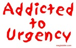 Addicted To Urgency