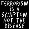 TERRORISM IS A SYMPTOM