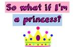 So what if I'm a princess?