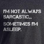 I'm not always sarcastic
