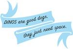 DINOS are Good Dogs