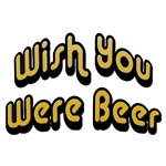 Wish You Were Beer