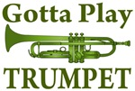 Gotta Play Trumpet T-shirts and Gifts