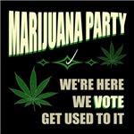 Marijuana Party We're Here We Vote Get Used To It
