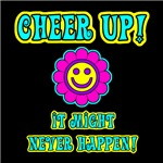 Cheer Up It Might Never Happen