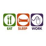 Eat. Sleep. Work.