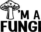 I'm a Fungi