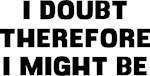 I Doubt Therefore