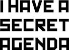 I Have a Secret Agenda