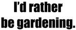 Rather be Gardening
