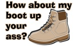 My Boot Up Your Ass