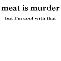 Meat is Murder.. but