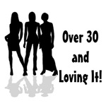 Over 30 & Loving It