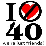 I Don't Love 40, We're Just Friends!