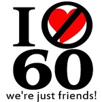 I Don't Love 60, We're Just Friends!