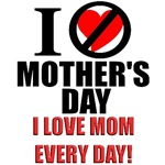 I Love Mom Every Day! Mother's Day Gifts