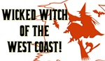 Wicked Witch of the West Coast!