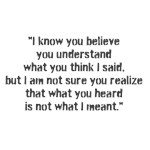 I know you believe you understand...