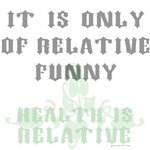 It Is Only Of Relative Funny