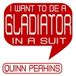 Quinn I Want to be a Gladiator