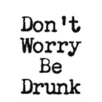 Don't Worry Be Drunk