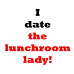 I Date The Lunchroom Lady!